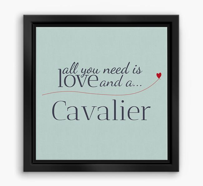 'All You Need is Love...' Cavalier King Charles Boxed Canvas Print