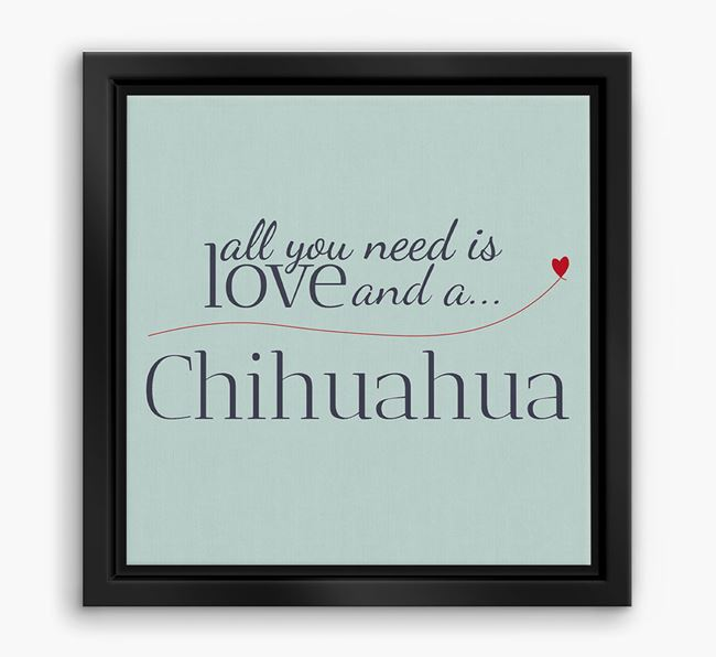'All You Need is Love...' Chihuahua Boxed Canvas Print