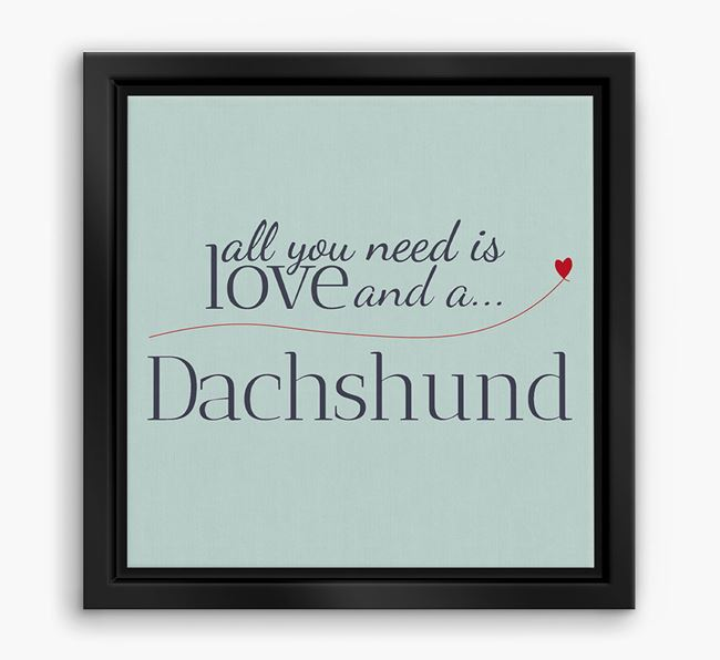 'All You Need is Love...' Dachshund Boxed Canvas Print