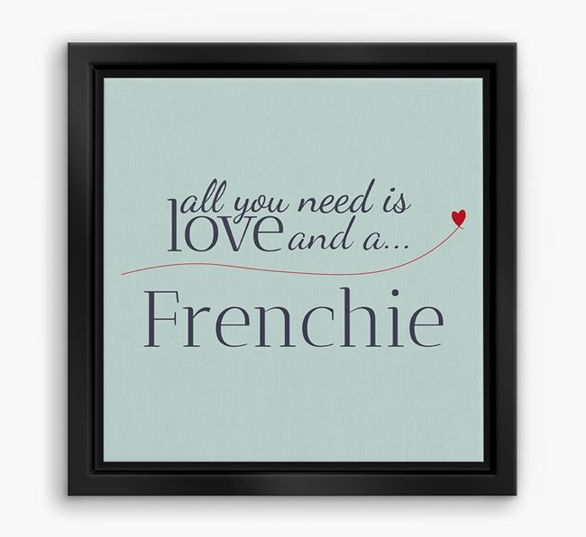 'All You Need is Love...' Frenchie Boxed Canvas Print