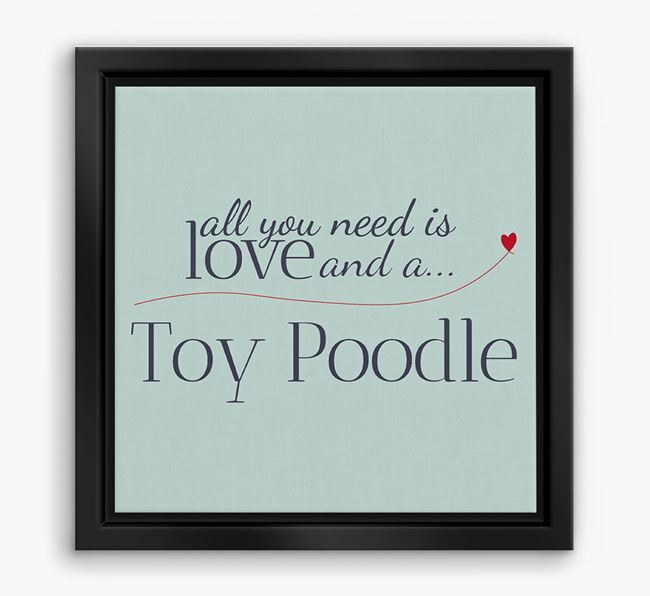 'All You Need is Love...' Toy Poodle Boxed Canvas Print