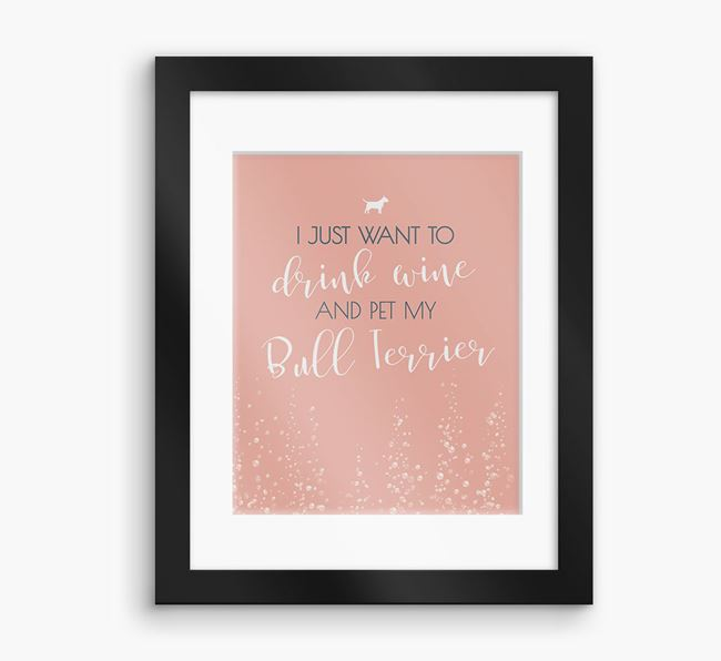 'I Just Want to Drink with my Bull Terrier'Framed Print