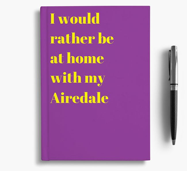'I'd Rather Be at Home...' Airedale Terrier Notebook