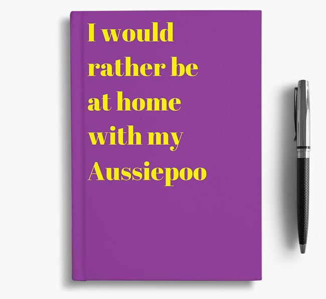 'I'd Rather Be at Home...' Aussiedoodle Notebook