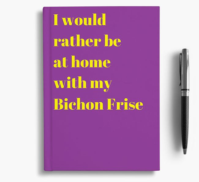 'I'd Rather Be at Home...' Bichon Frise Notebook