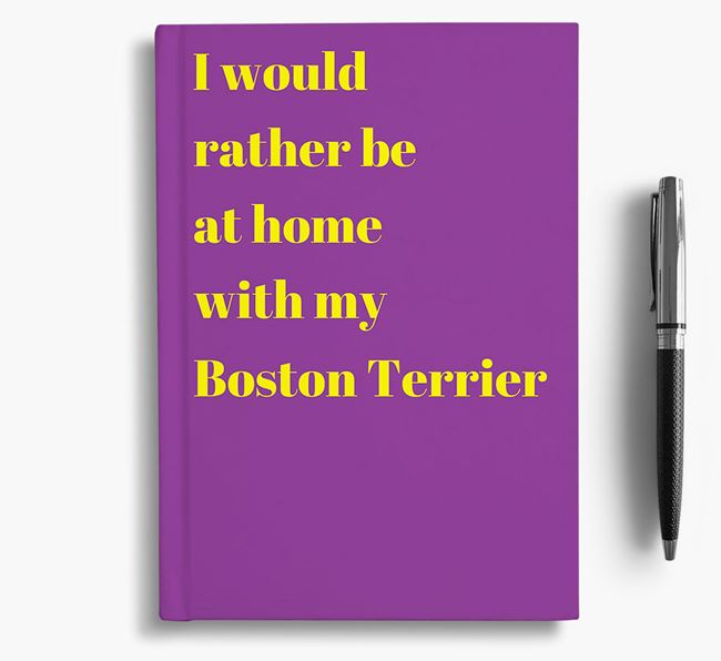 'I'd Rather Be at Home...' Boston Terrier Notebook
