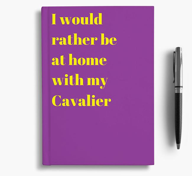 'I'd Rather Be at Home...' Cavalier King Charles Spaniel Notebook