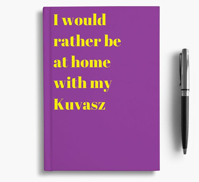 'I'd Rather Be at Home...' Hungarian Kuvasz Notebook