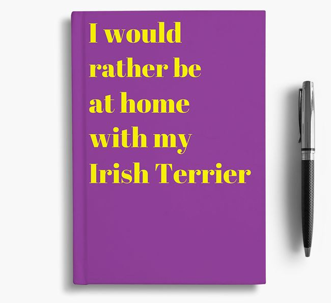 'I'd Rather Be at Home...' Irish Terrier Notebook
