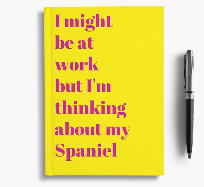 'I Might be at Work but I'm Thinking about my Spaniel' Notebook