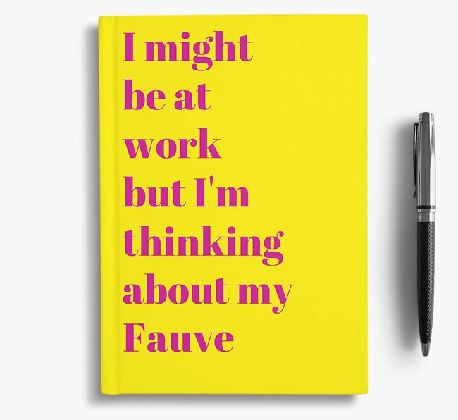 'I Might be at Work but I'm Thinking about my Fauve' Notebook
