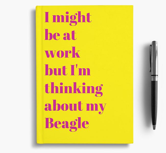 'I Might be at Work but I'm Thinking about my Beagle' Notebook