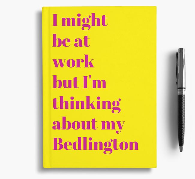 'I Might be at Work but I'm Thinking about my Bedlington' Notebook