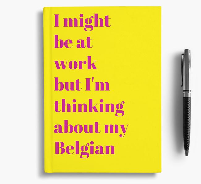 'I Might be at Work but I'm Thinking about my Belgian' Notebook