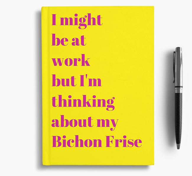'I Might be at Work but I'm Thinking about my Bichon Frise' Notebook