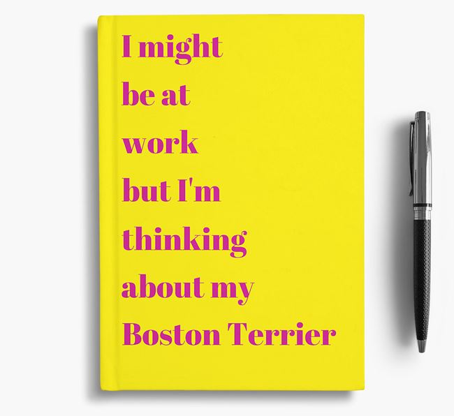 'I Might be at Work but I'm Thinking about my Boston Terrier' Notebook