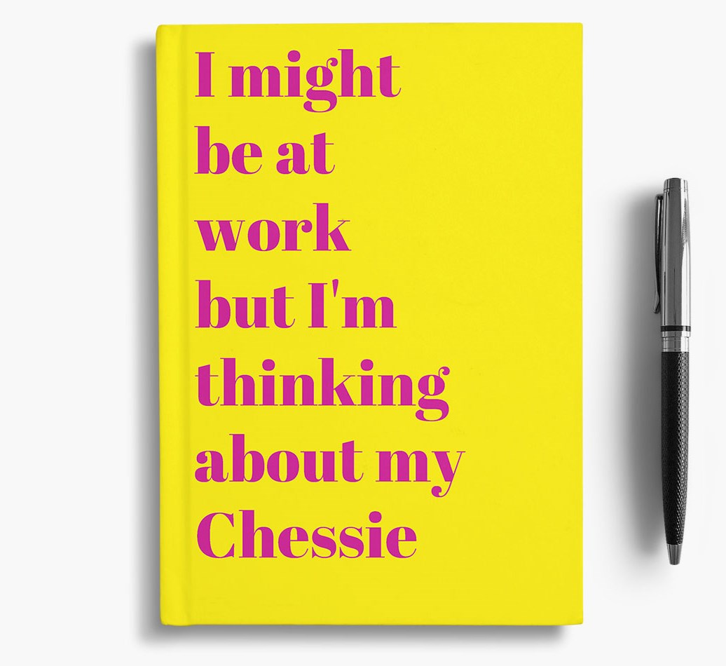 'I Might be at Work but I'm Thinking about my Chessie' Notebook