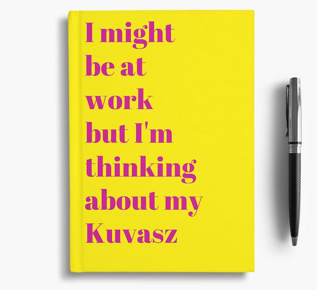 'I Might be at Work but I'm Thinking about my Kuvasz' Notebook