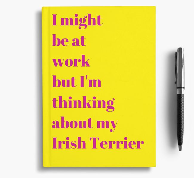 'I Might be at Work but I'm Thinking about my Irish Terrier' Notebook