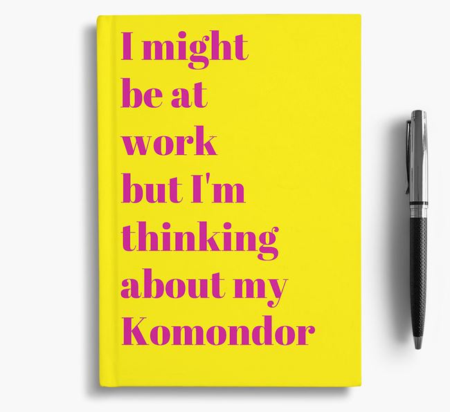 'I Might be at Work but I'm Thinking about my Komondor' Notebook