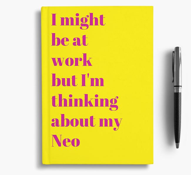 'I Might be at Work but I'm Thinking about my Neo' Notebook