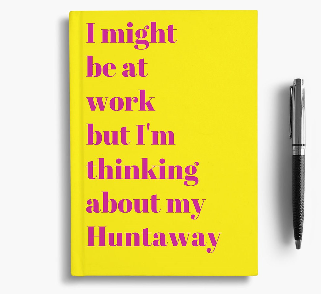 'I Might be at Work but I'm Thinking about my Huntaway' Notebook