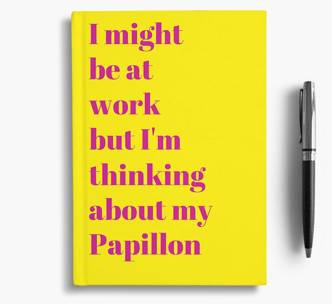 'I Might be at Work but I'm Thinking about my Papillon' Notebook