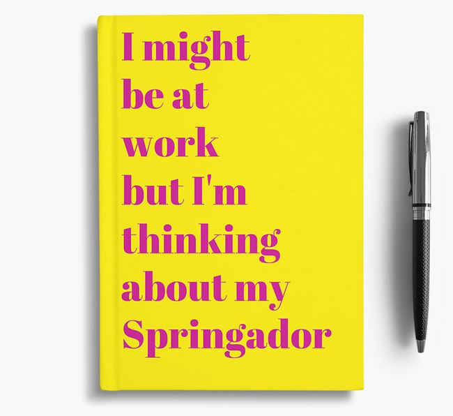'I Might be at Work but I'm Thinking about my Springador' Notebook