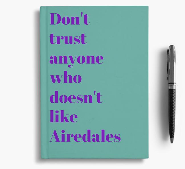 'Don't Trust Anyone who doesn't like Airedale's' Notebook