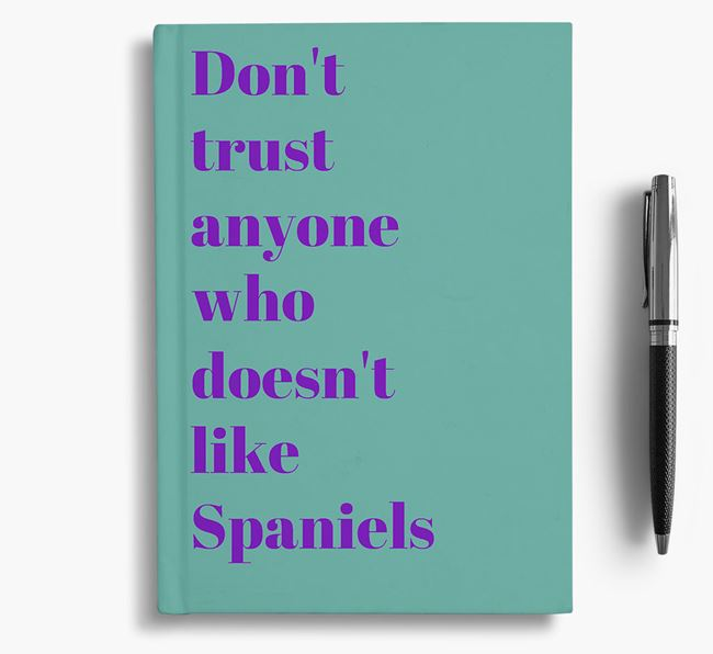 'Don't Trust Anyone who doesn't like Spaniel's' Notebook