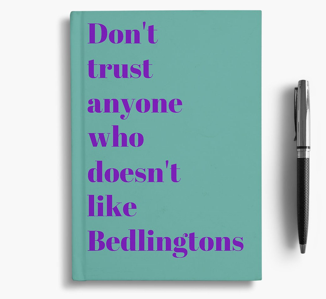 'Don't Trust Anyone who Doesn't like Bedlington's' Notebook