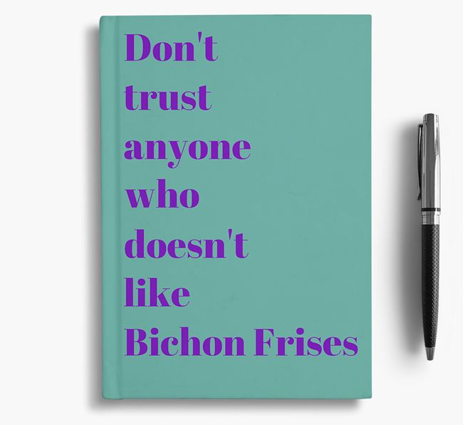 'Don't Trust Anyone who doesn't like Bichon Frise's' Notebook