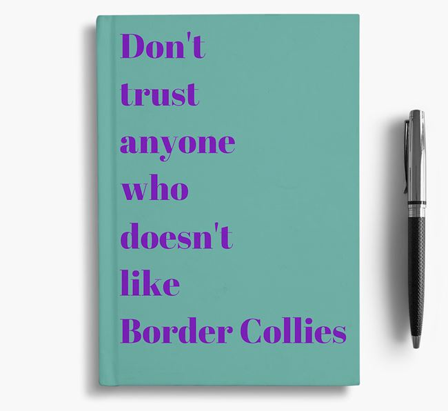 'Don't Trust Anyone who doesn't like Border Collie's' Notebook
