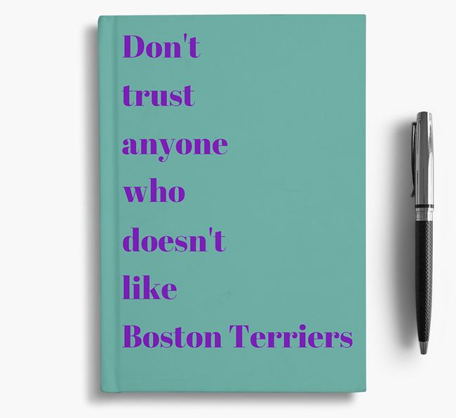 'Don't Trust Anyone who doesn't like Boston Terrier's' Notebook