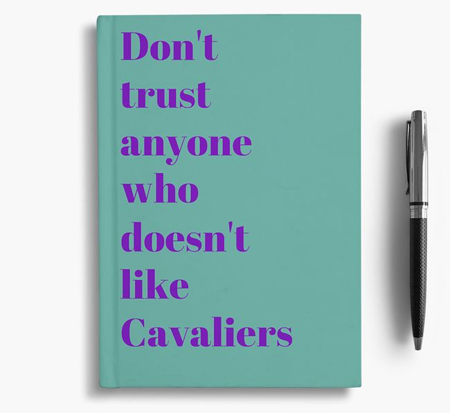 'Don't Trust Anyone who doesn't like Cavalier's' Notebook