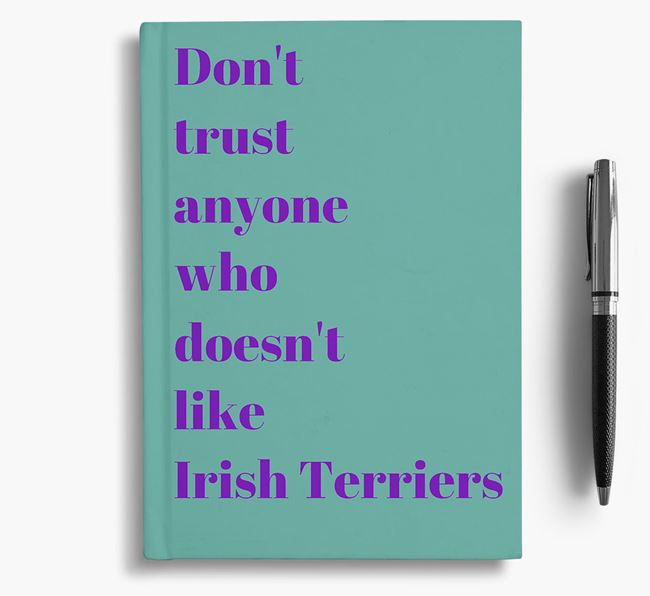 'Don't Trust Anyone who doesn't like Irish Terrier's' Notebook