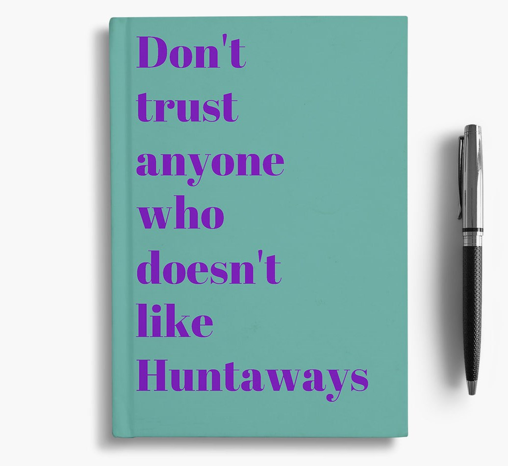 'Don't Trust Anyone who Doesn't like Huntaway's' Notebook