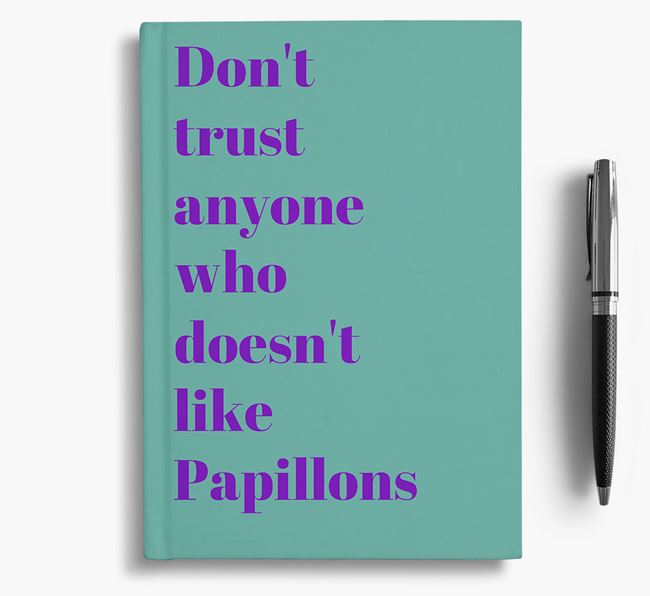 'Don't Trust Anyone who doesn't like Papillon's' Notebook