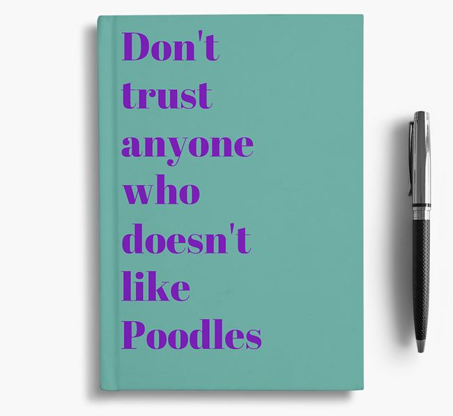 'Don't Trust Anyone who doesn't like Poodle's' Notebook