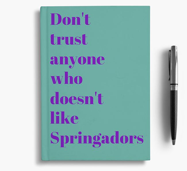 'Don't Trust Anyone who doesn't like Springador's' Notebook