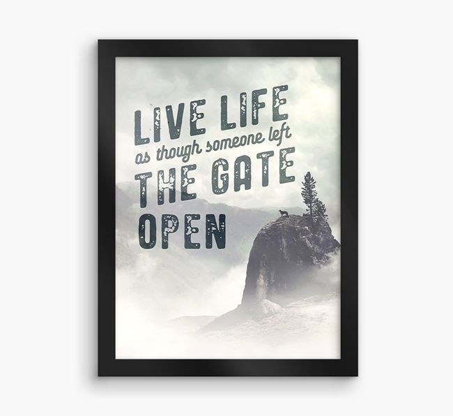 'Live Life as Though Someone Left the Gate Open' Framed Print