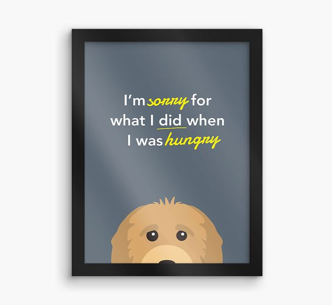 'I'm sorry for what I did when I was hungry Framed Print