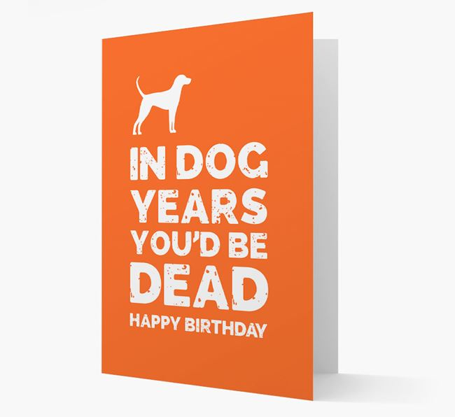 Card 'In Dog Years You'd Be Dead' with English Coonhound Silhouette