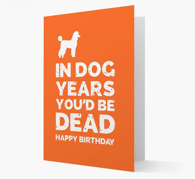 Card 'In Dog Years You'd Be Dead' with Poodle Silhouette