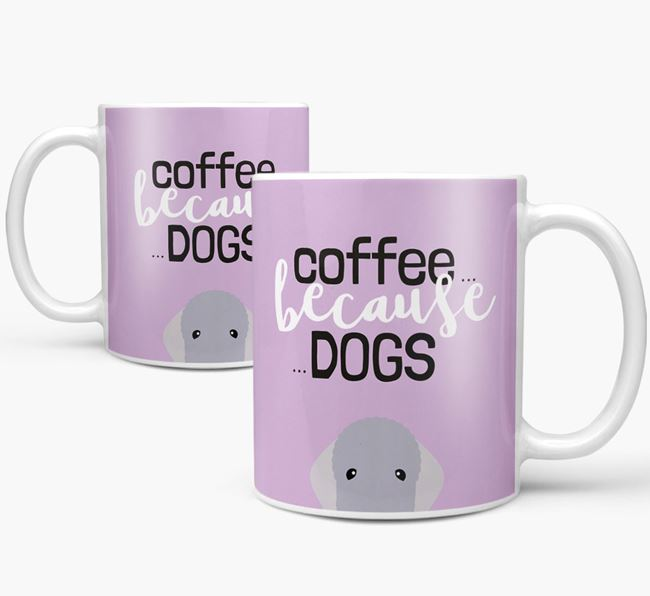 '...Because Dogs' Mug with Bedlington Terrier Icon