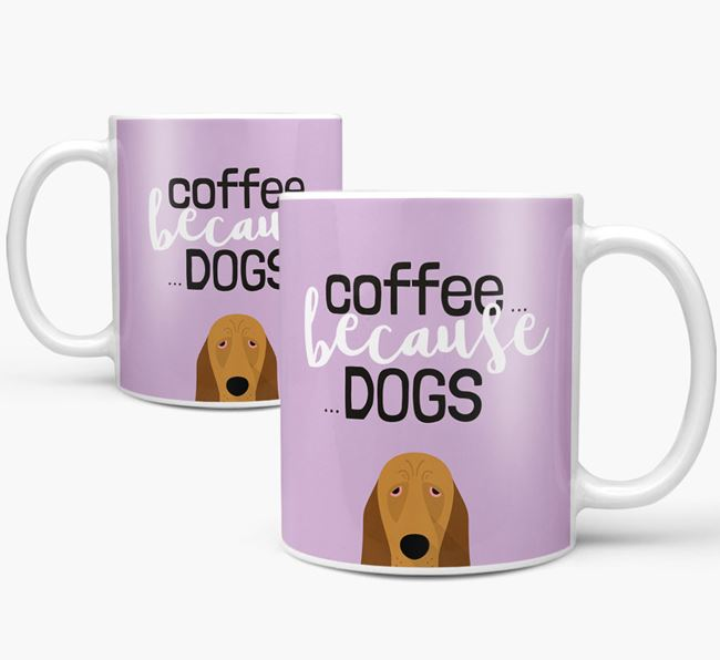 '...Because Dogs' Mug with Bloodhound Icon