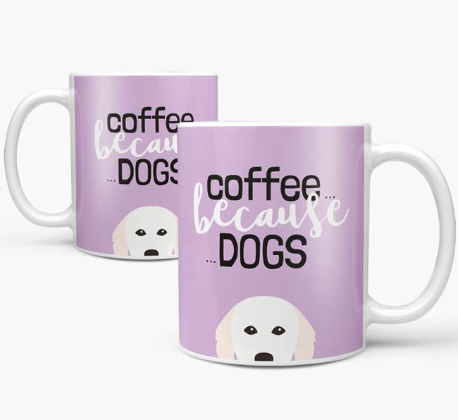 '...Because Dogs' Mug with Hungarian Kuvasz Icon