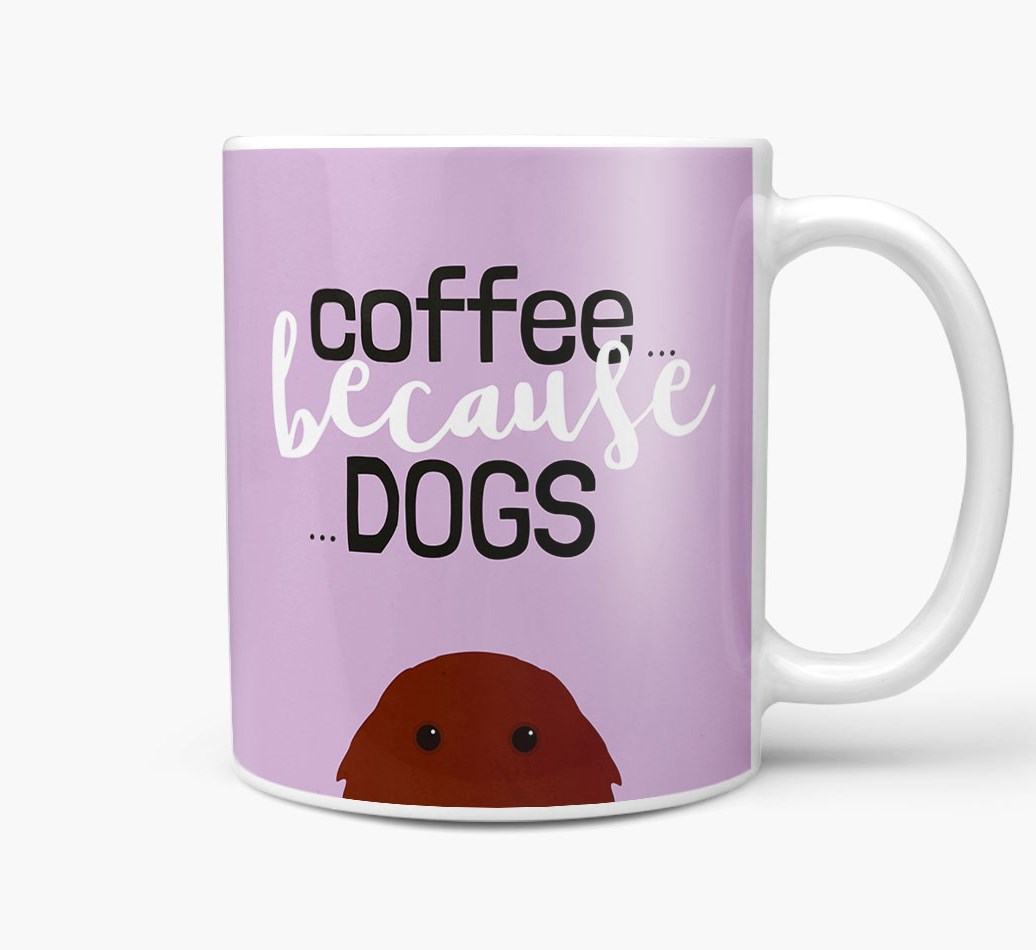 '...Because Dogs' Mug with Irish Setter Icon Side View