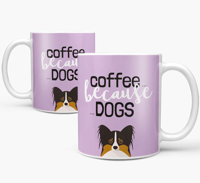 '...Because Dogs' Mug with Papillon Icon