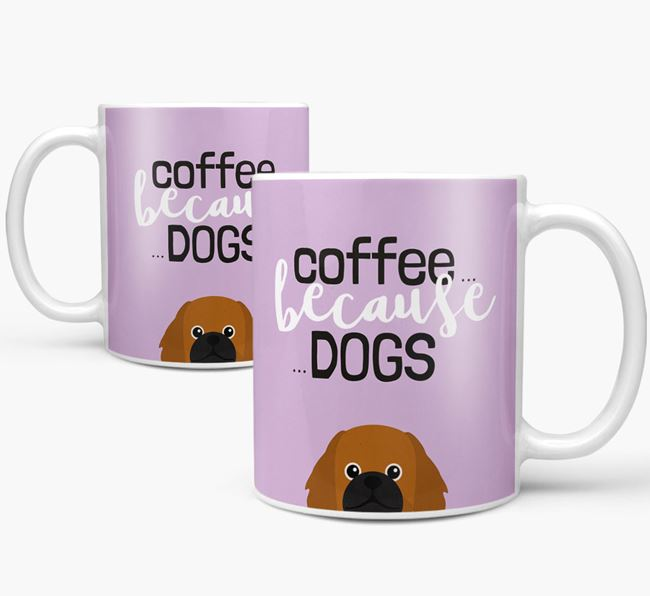 '...Because Dogs' Mug with Pekingese Icon